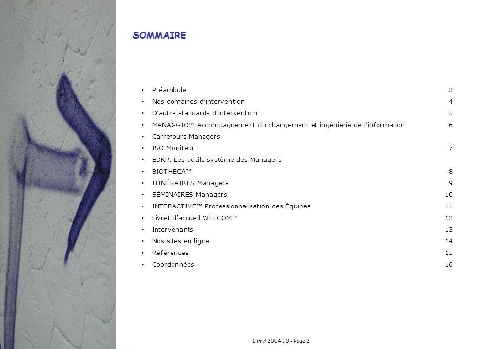 LimA 2004 1.0 - Page 2 Préambule3 Nos domaines dintervention4 Dautre standards dintervention5 MANAGGIO Accompagnement du changement et ingénierie de l
