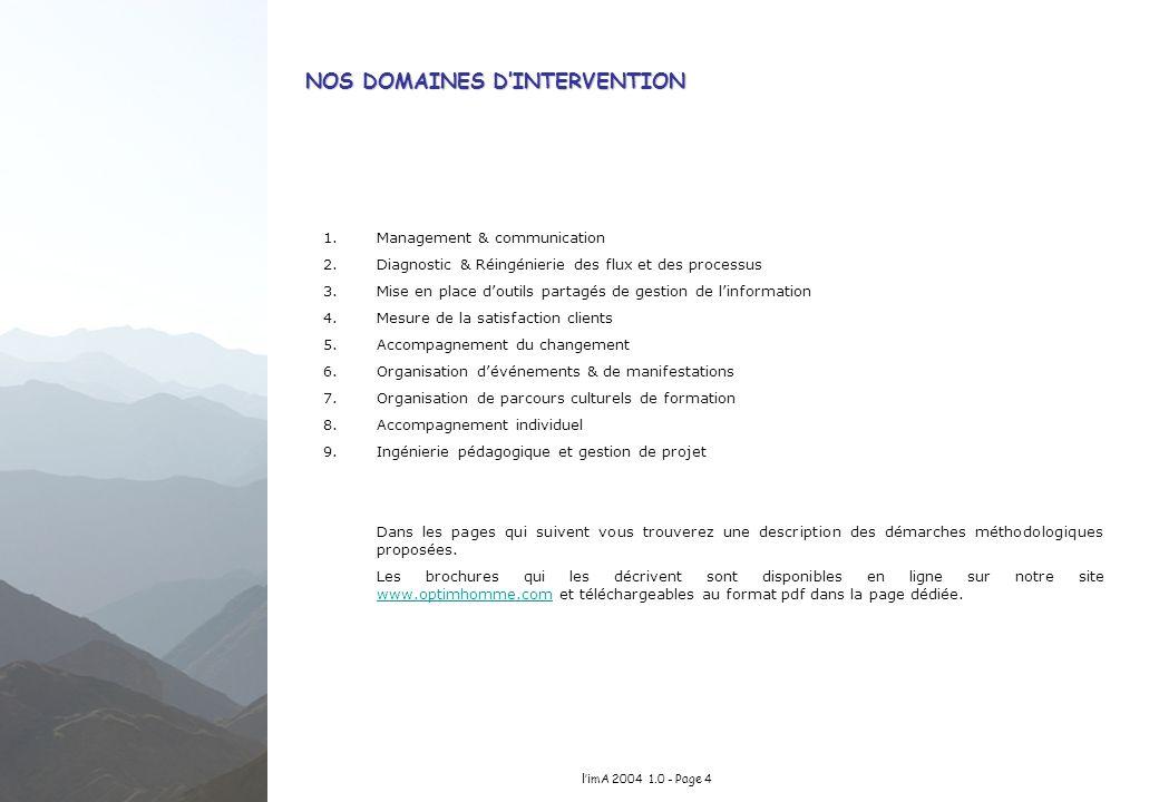 limA 2004 1.0 - Page 4 NOS DOMAINES DINTERVENTION 1.Management & communication 2.Diagnostic & Réingénierie des flux et des processus 3.Mise en place d