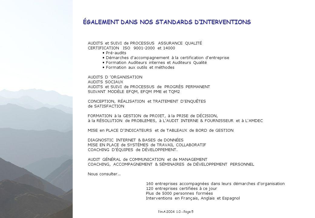 limA 2004 1.0 - Page 5 ÉGALEMENT DANS NOS STANDARDS DINTERVENTIONS AUDITS et SUIVI de PROCESSUS ASSURANCE QUALITÉ CERTIFICATION ISO 9001-2000 et 14000