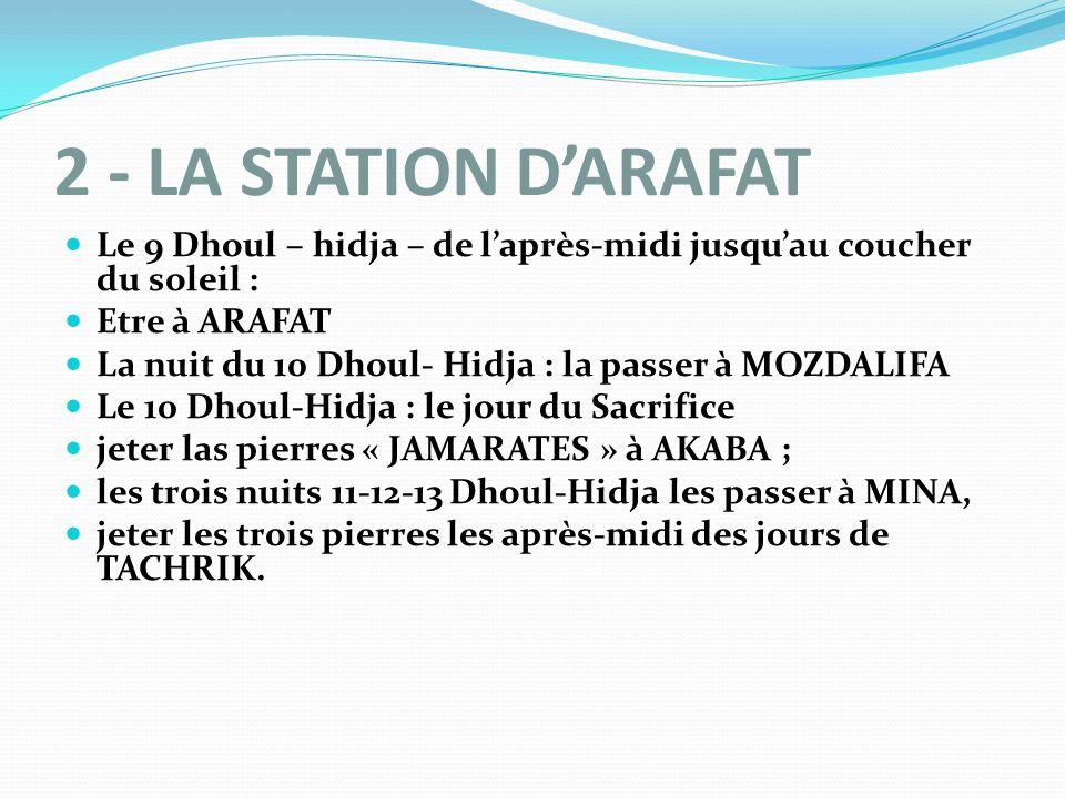 2 - LA STATION DARAFAT Le 9 Dhoul – hidja – de laprès-midi jusquau coucher du soleil : Etre à ARAFAT La nuit du 10 Dhoul- Hidja : la passer à MOZDALIF