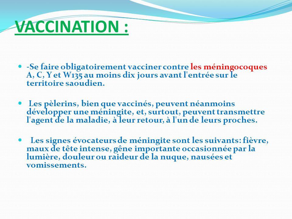VACCINATION : -Se faire obligatoirement vacciner contre les méningocoques A, C, Y et W135 au moins dix jours avant l'entrée sur le territoire saoudien
