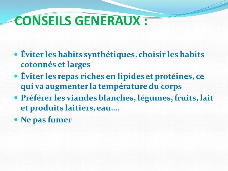 CONSEILS GENERAUX : Éviter les habits synthétiques, choisir les habits cotonnés et larges Éviter les repas riches en lipides et protéines, ce qui va a