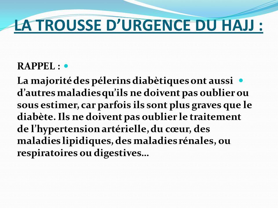 LA TROUSSE DURGENCE DU HAJJ : RAPPEL : La majorité des pélerins diabètiques ont aussi dautres maladies quils ne doivent pas oublier ou sous estimer, c
