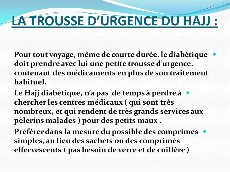 LA TROUSSE DURGENCE DU HAJJ : Pour tout voyage, même de courte durée, le diabètique doit prendre avec lui une petite trousse durgence, contenant des m