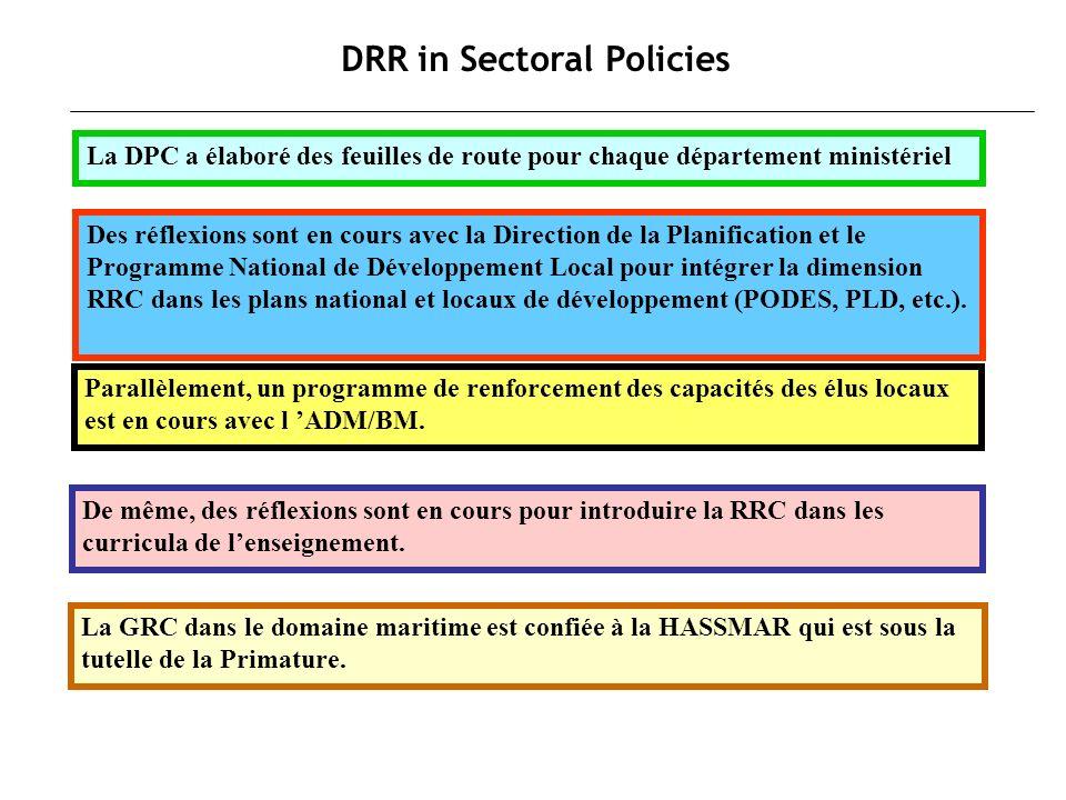 DRR in Sectoral Policies La GRC dans le domaine maritime est confiée à la HASSMAR qui est sous la tutelle de la Primature. La DPC a élaboré des feuill