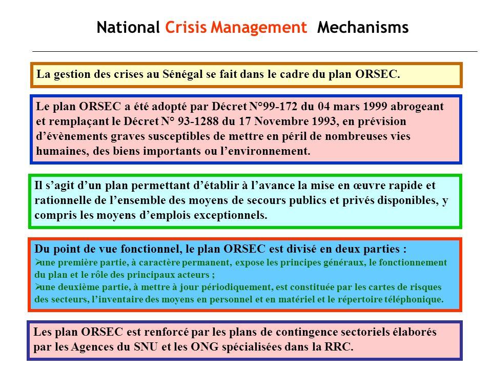 National Crisis Management Mechanisms La gestion des crises au Sénégal se fait dans le cadre du plan ORSEC. Le plan ORSEC a été adopté par Décret N°99