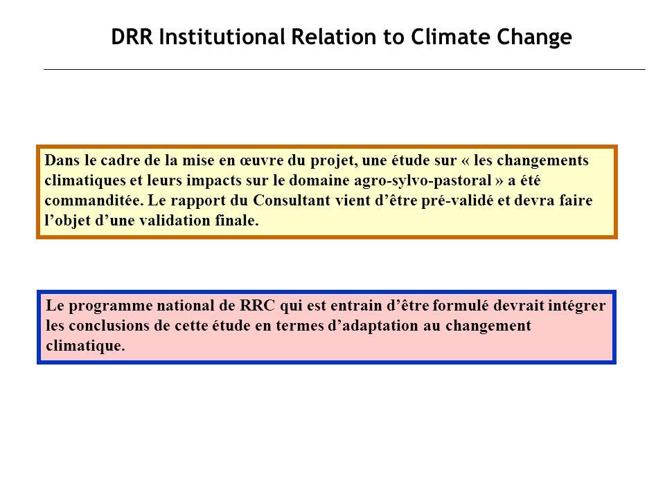 DRR Institutional Relation to Climate Change Dans le cadre de la mise en œuvre du projet, une étude sur « les changements climatiques et leurs impacts