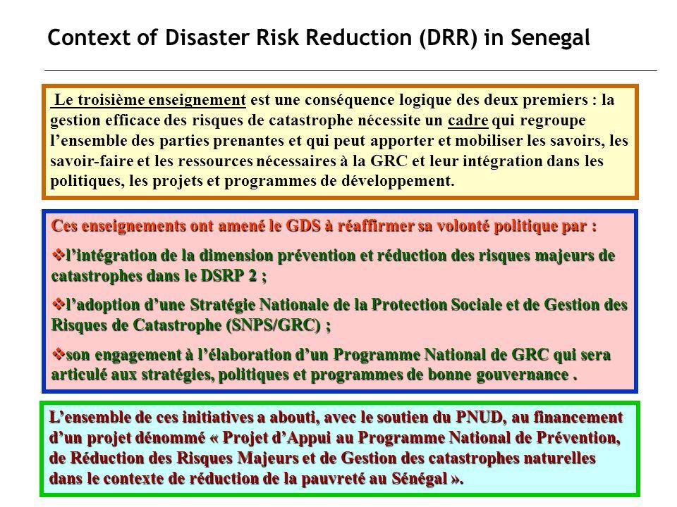 Context of Disaster Risk Reduction (DRR) in Senegal Cependant, malgré les engagements pris aux niveaux sous-régional, régional et international pour la RRC (notamment dans le CAH) et les efforts réalisés pour mettre en place le projet, force est de reconnaître que le cadre (évoqué tantôt et quil convient dappeler Plateforme Nationale de RRC), nétait pas toujours fonctionnel jusquen mars 2008.