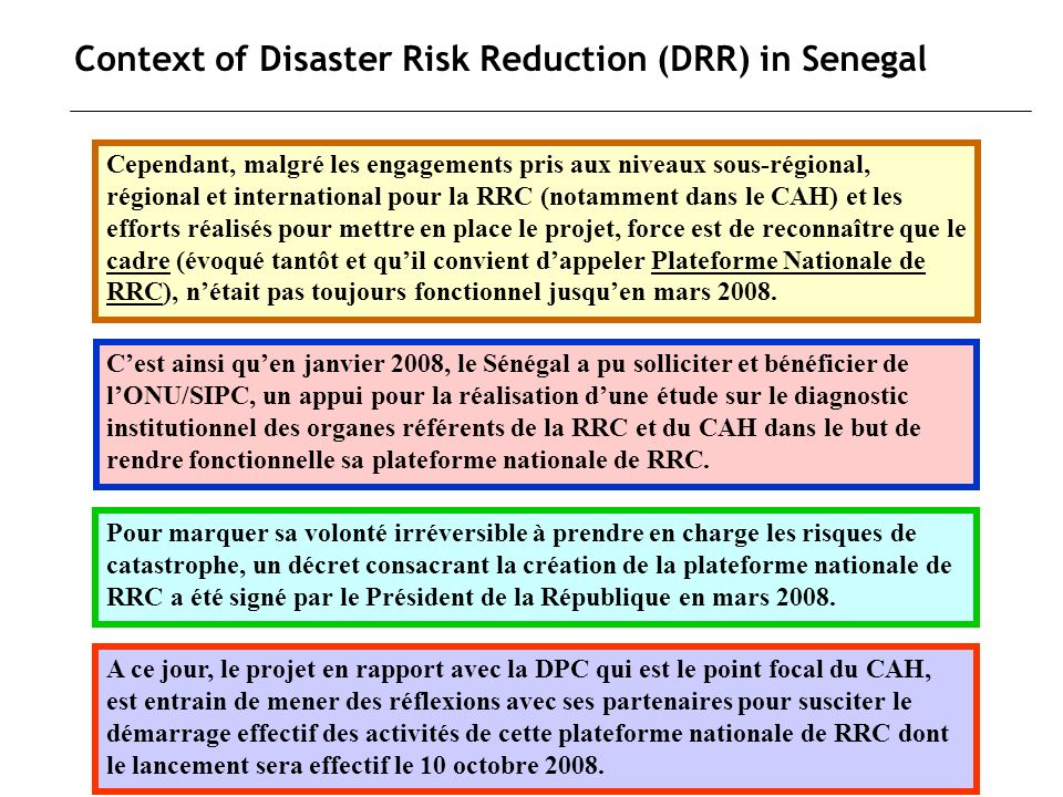 Context of Disaster Risk Reduction (DRR) in Senegal Cependant, malgré les engagements pris aux niveaux sous-régional, régional et international pour l
