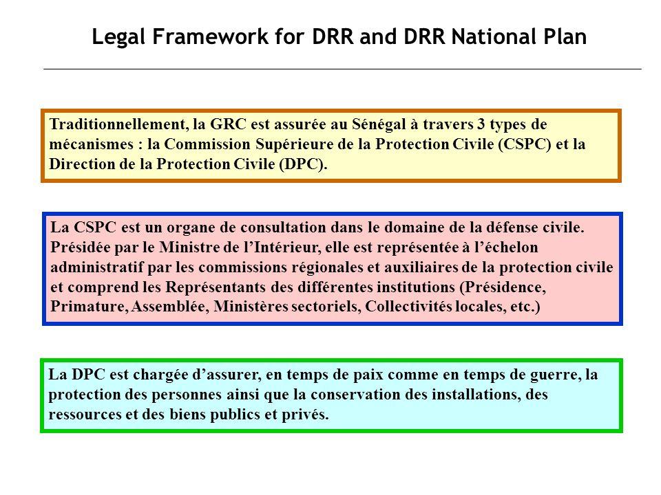 Legal Framework for DRR and DRR National Plan Elle est chargée de la conception générale du plan ORSEC et travaille en étroite collaboration avec les Agences du Système des Nations Unies chargées de lhumanitaire (OCHA, PAM, UNICEF, etc.), la FICR et la Croix Rouge Sénégalaise.