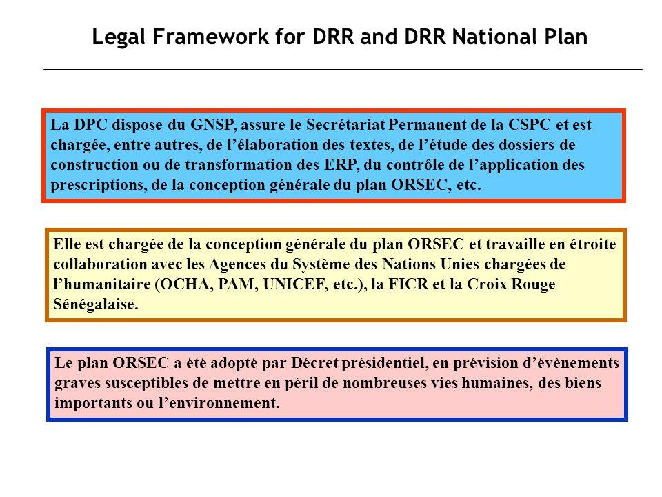 Legal Framework for DRR and DRR National Plan Elle est chargée de la conception générale du plan ORSEC et travaille en étroite collaboration avec les