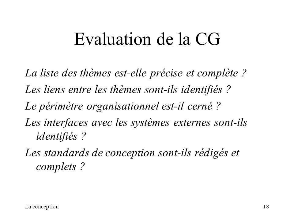 La conception18 Evaluation de la CG La liste des thèmes est-elle précise et complète ? Les liens entre les thèmes sont-ils identifiés ? Le périmètre o