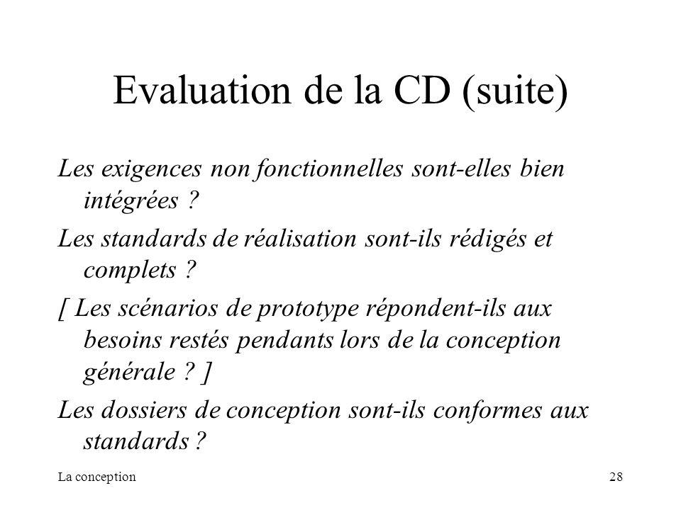 La conception28 Evaluation de la CD (suite) Les exigences non fonctionnelles sont-elles bien intégrées ? Les standards de réalisation sont-ils rédigés