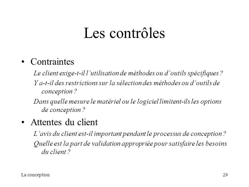 La conception29 Les contrôles Contraintes Le client exige-t-il lutilisation de méthodes ou doutils spécifiques ? Y a-t-il des restrictions sur la séle