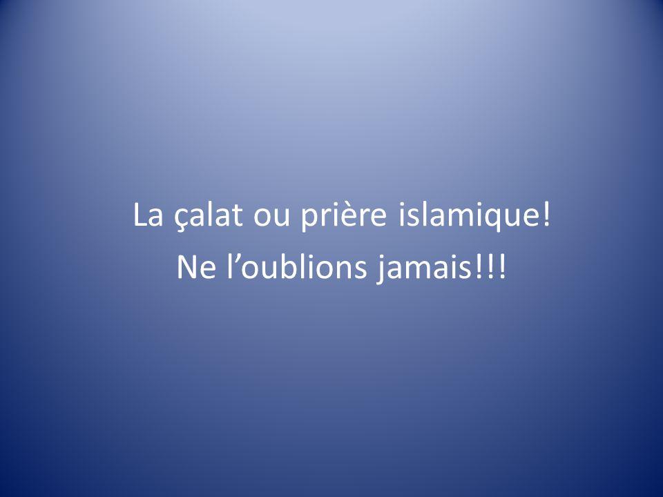 La çalat ou prière islamique! Ne loublions jamais!!!