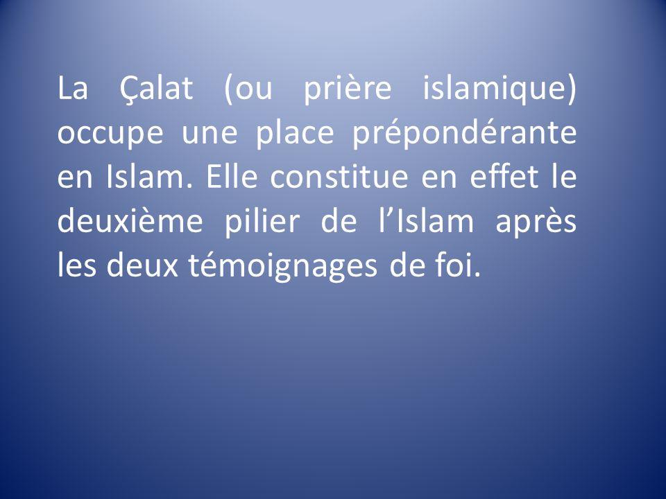 La Çalat (ou prière islamique) occupe une place prépondérante en Islam. Elle constitue en effet le deuxième pilier de lIslam après les deux témoignage