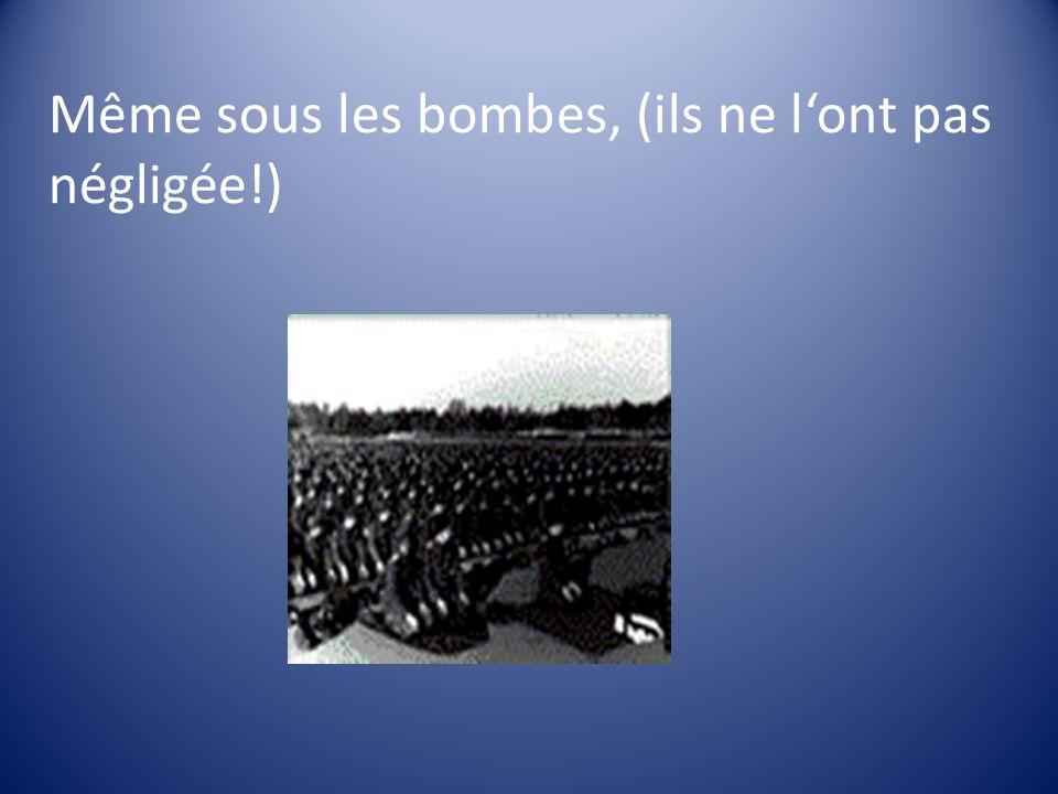 Même sous les bombes, (ils ne lont pas négligée!)