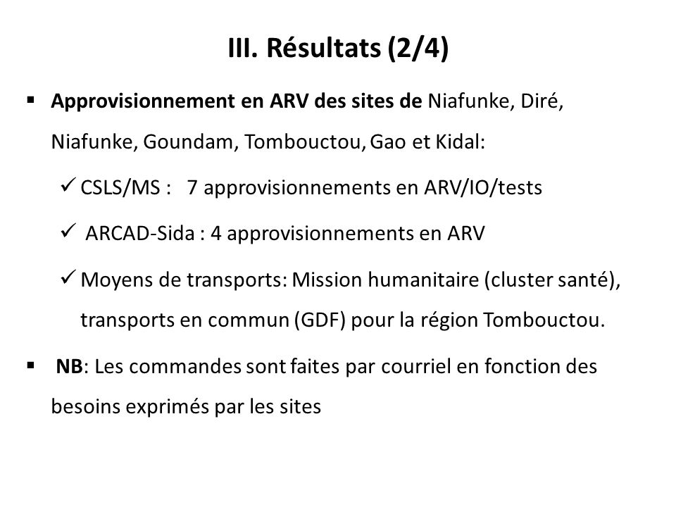 Approvisionnement en ARV des sites de Niafunke, Diré, Niafunke, Goundam, Tombouctou, Gao et Kidal: CSLS/MS : 7 approvisionnements en ARV/IO/tests ARCA