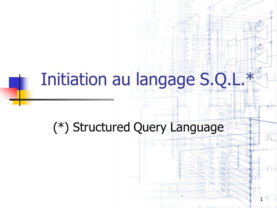 1 Initiation au langage S.Q.L.* (*) Structured Query Language