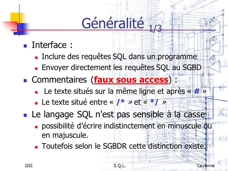 GSIS.Q.L.Cayenne Généralité 1/3 Interface : Inclure des requêtes SQL dans un programme Envoyer directement les requêtes SQL au SGBD Commentaires (faux
