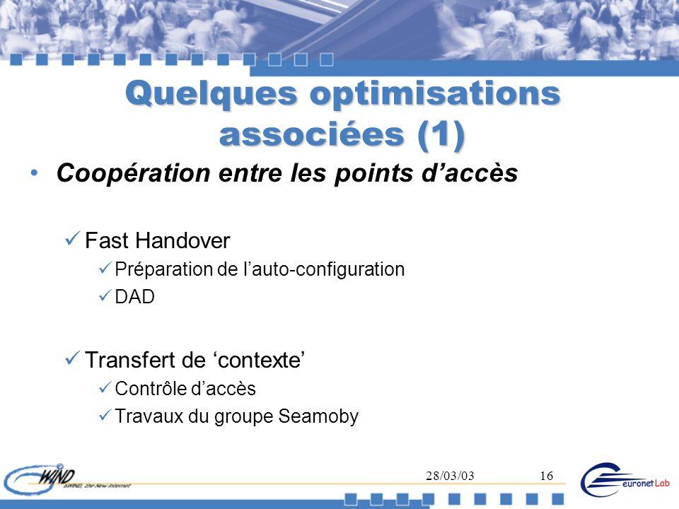 28/03/0316 Quelques optimisations associées (1) Coopération entre les points daccès Fast Handover Préparation de lauto-configuration DAD Transfert de