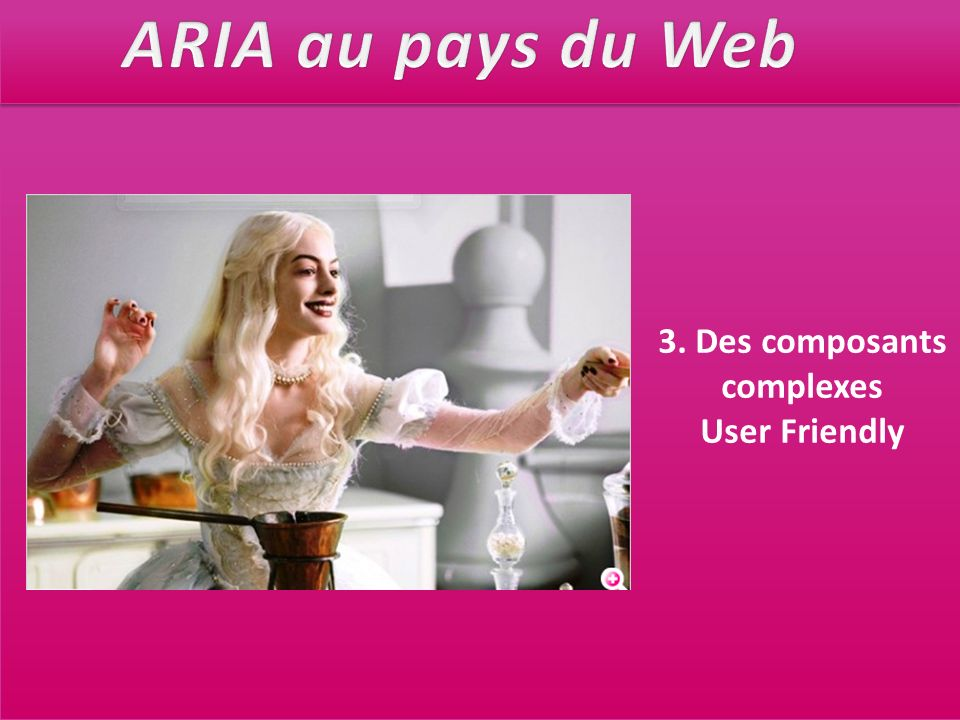 3. Des composants complexes User Friendly