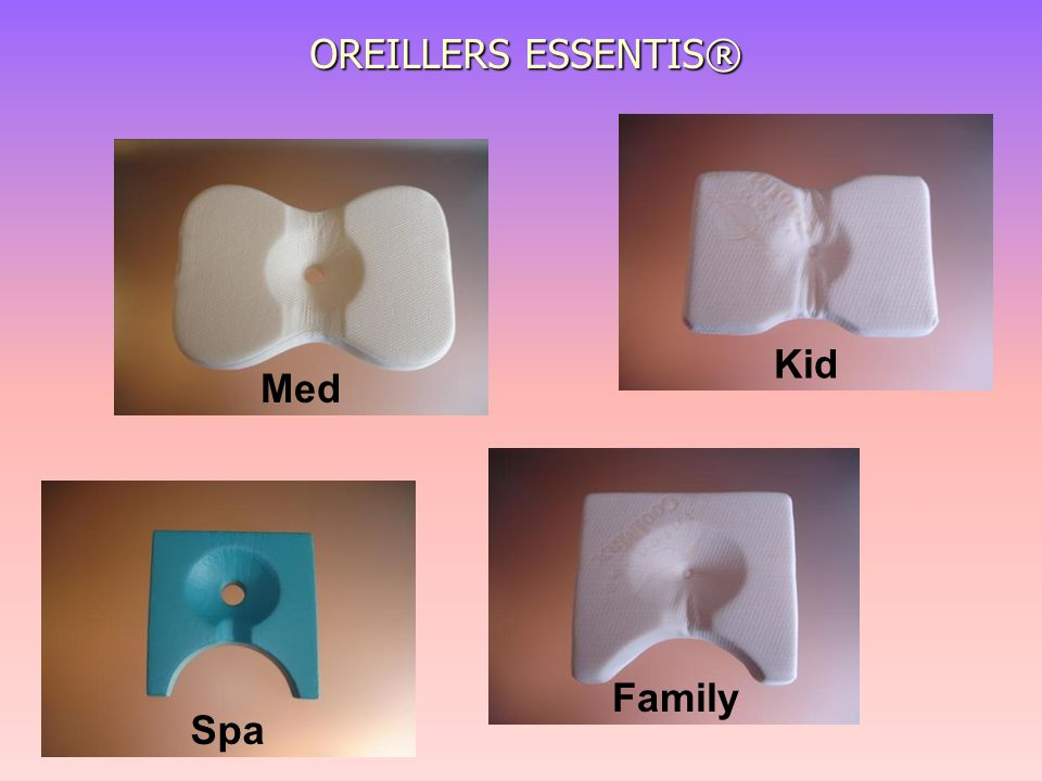 OREILLERS ESSENTIS® Med Spa Family Kid