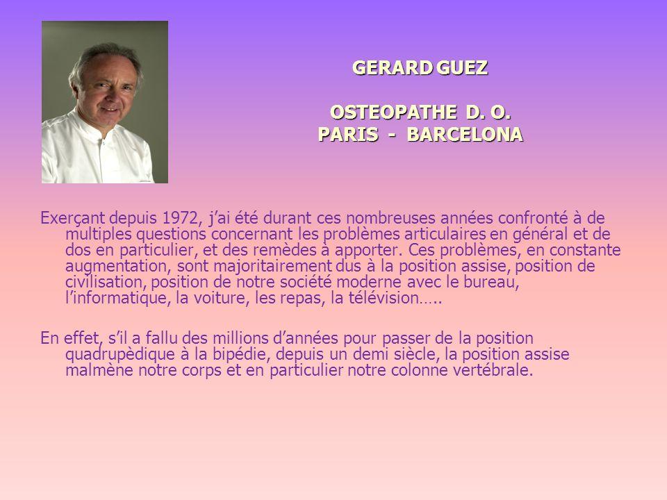 GERARD GUEZ OSTEOPATHE D. O. PARIS - BARCELONA GERARD GUEZ OSTEOPATHE D. O. PARIS - BARCELONA Exerçant depuis 1972, jai été durant ces nombreuses anné