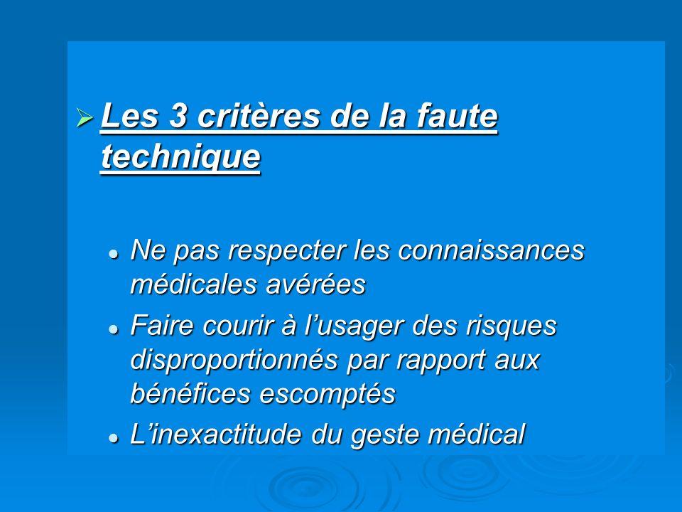 Les 3 critères de la faute technique Les 3 critères de la faute technique Ne pas respecter les connaissances médicales avérées Ne pas respecter les co