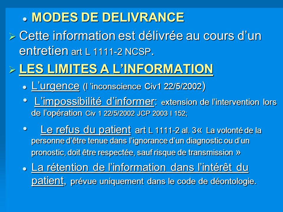 MODES DE DELIVRANCE MODES DE DELIVRANCE Cette information est délivrée au cours dun entretien art L 1111-2 NCSP. Cette information est délivrée au cou