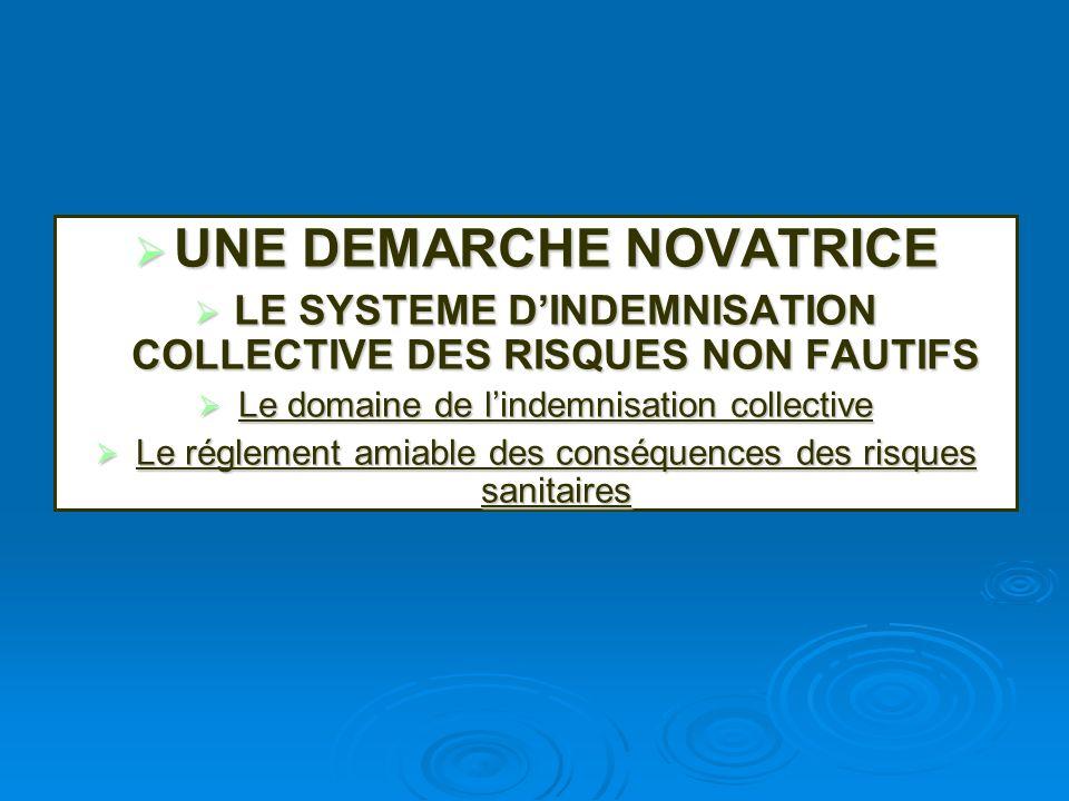UNE DEMARCHE NOVATRICE UNE DEMARCHE NOVATRICE LE SYSTEME DINDEMNISATION COLLECTIVE DES RISQUES NON FAUTIFS LE SYSTEME DINDEMNISATION COLLECTIVE DES RI