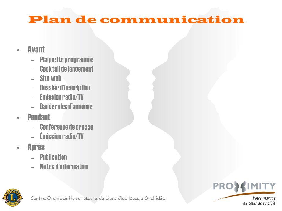 Centre Orchidée Home, œuvre du Lions Club Douala Orchidée Plan de communication Avant –Plaquette programme –Cocktail de lancement –Site web –Dossier d