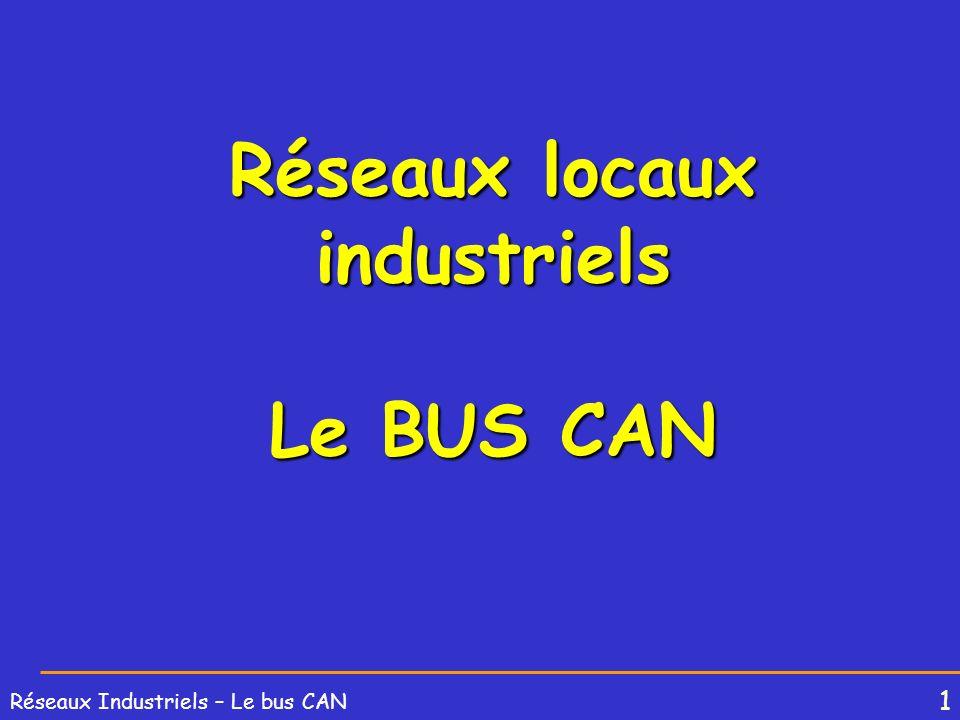 1 Réseaux Industriels – Le bus CAN Réseaux locaux industriels Le BUS CAN