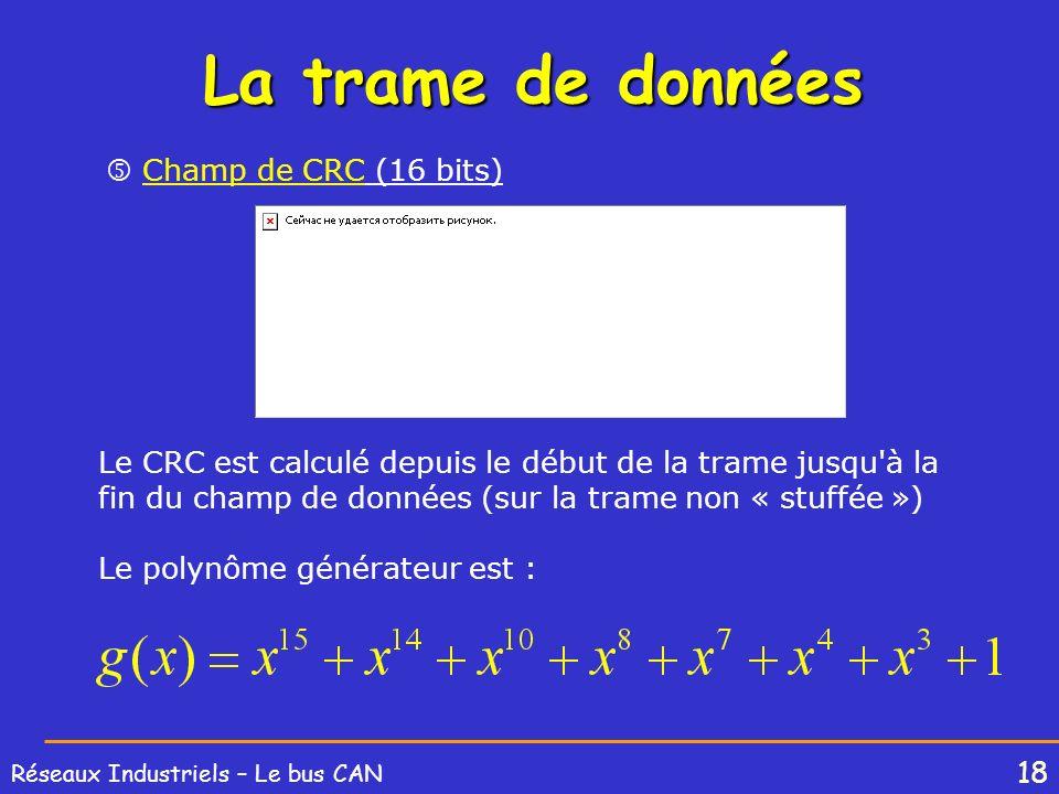 18 Réseaux Industriels – Le bus CAN La trame de données Champ de CRC (16 bits) Le CRC est calculé depuis le début de la trame jusqu'à la fin du champ