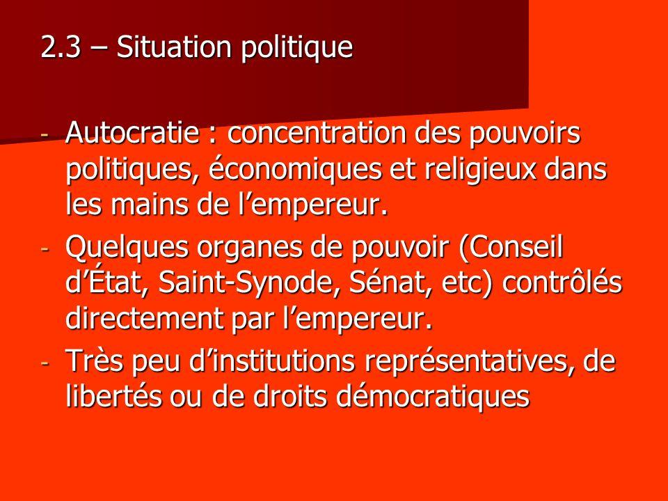 2.3 – Situation politique - Autocratie : concentration des pouvoirs politiques, économiques et religieux dans les mains de lempereur. - Quelques organ