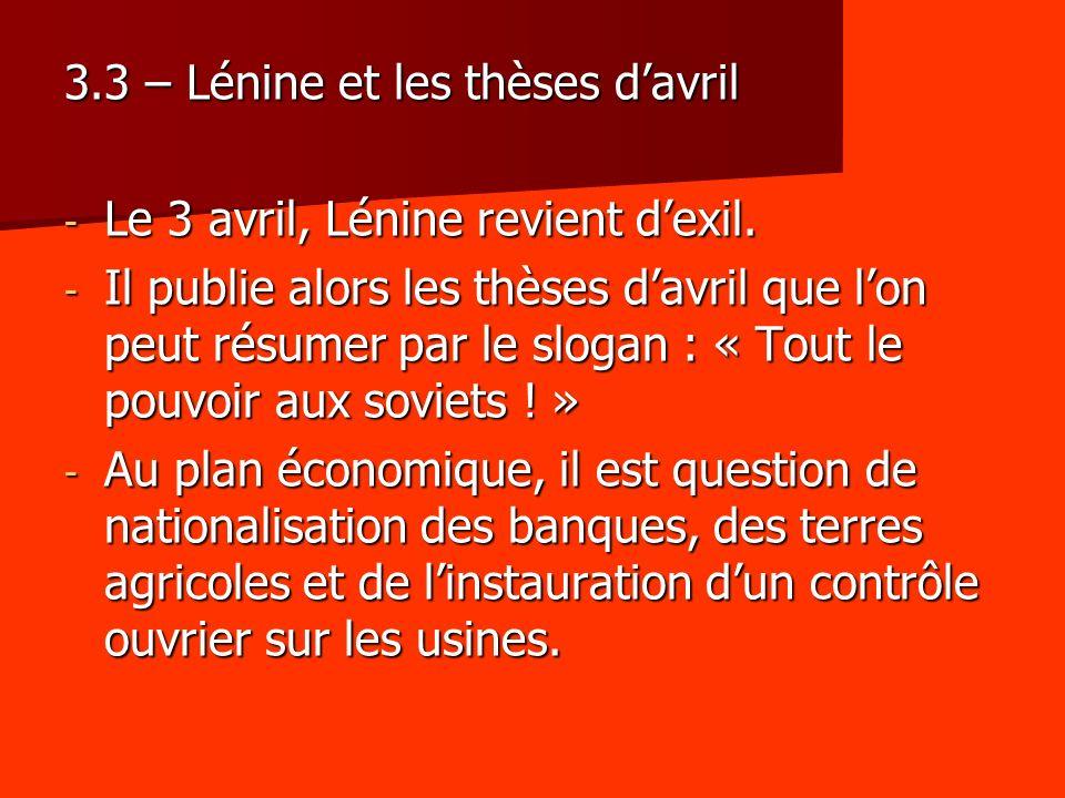 3.3 – Lénine et les thèses davril - Le 3 avril, Lénine revient dexil. - Il publie alors les thèses davril que lon peut résumer par le slogan : « Tout