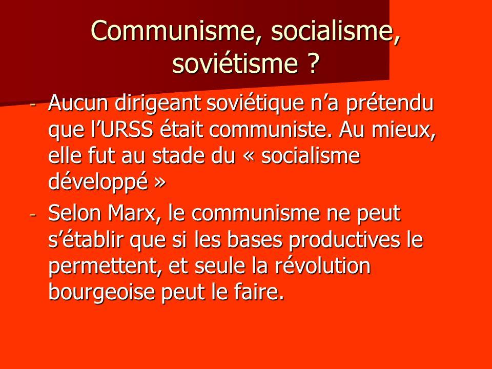 Communisme, socialisme, soviétisme ? - Aucun dirigeant soviétique na prétendu que lURSS était communiste. Au mieux, elle fut au stade du « socialisme