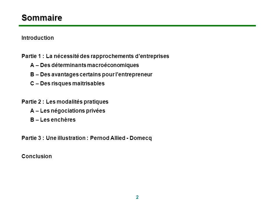 2 Sommaire Introduction Partie 1 : La nécessité des rapprochements dentreprises A – Des déterminants macroéconomiques B – Des avantages certains pour