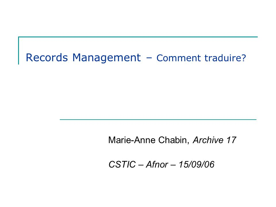 MAC pour CSTIC Paris - 15.09.06 2 D é finition ISO du RM Records management Field of management responsible for the efficient and systematic control of the creation, receipt, maintenance, use and disposition of records, including processes for capturing and maintaining evidence of and information about business activities and transactions in the form of records Extrait Norme ISO 15489