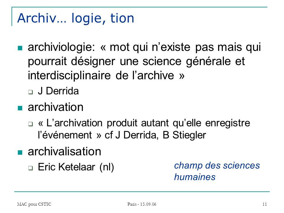 MAC pour CSTIC Paris - 15.09.06 11 Archiv… logie, tion archiviologie: « mot qui nexiste pas mais qui pourrait désigner une science générale et interdi