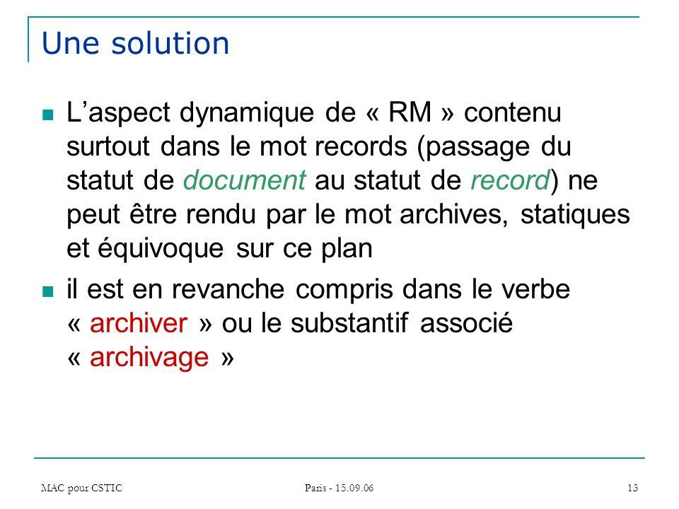 MAC pour CSTIC Paris - 15.09.06 13 Une solution Laspect dynamique de « RM » contenu surtout dans le mot records (passage du statut de document au stat