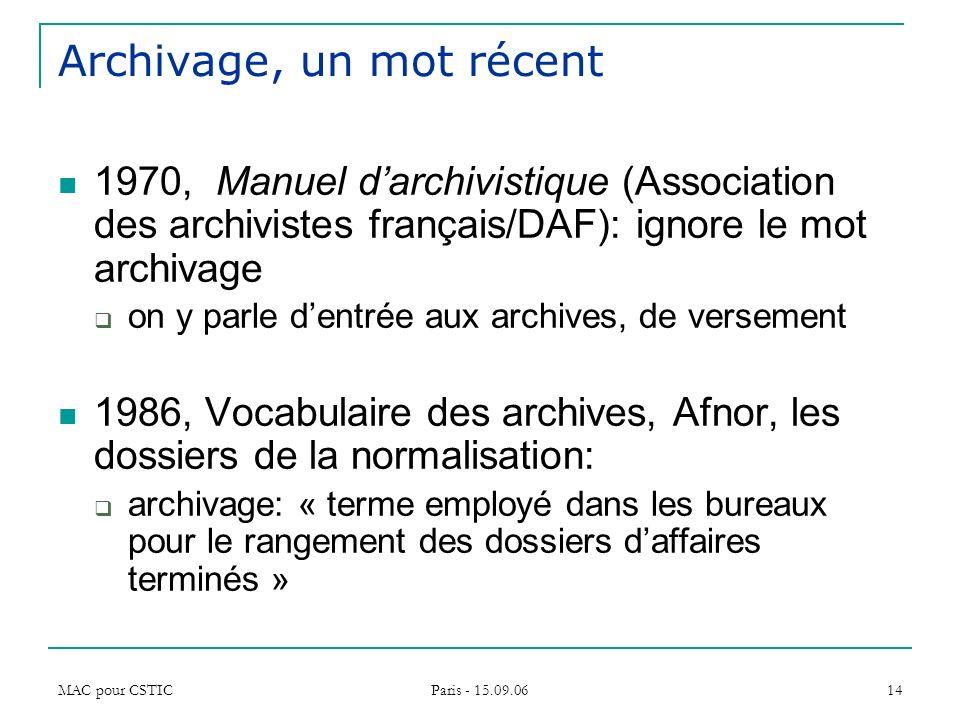 MAC pour CSTIC Paris - 15.09.06 14 Archivage, un mot récent 1970, Manuel darchivistique (Association des archivistes français/DAF): ignore le mot arch