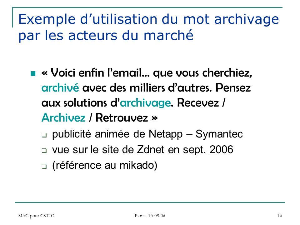MAC pour CSTIC Paris - 15.09.06 16 Exemple dutilisation du mot archivage par les acteurs du marché « Voici enfin lemail… que vous cherchiez, archivé a