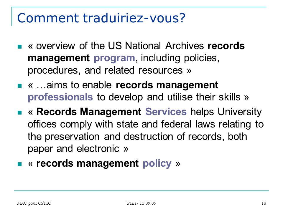 MAC pour CSTIC Paris - 15.09.06 18 Comment traduiriez-vous? « overview of the US National Archives records management program, including policies, pro
