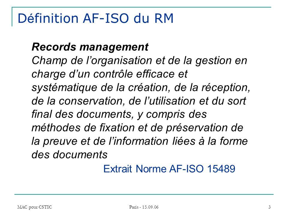 MAC pour CSTIC Paris - 15.09.06 3 D é finition AF-ISO du RM Records management Champ de lorganisation et de la gestion en charge dun contrôle efficace