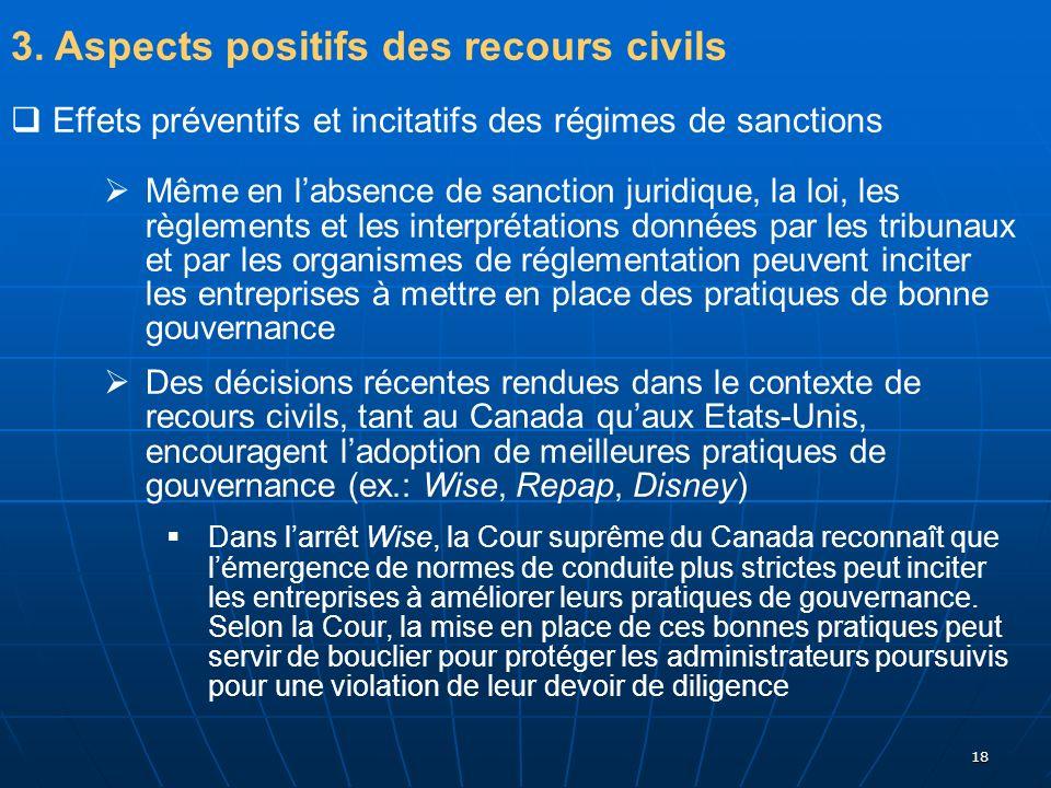 18 3. Aspects positifs des recours civils Effets préventifs et incitatifs des régimes de sanctions Même en labsence de sanction juridique, la loi, les