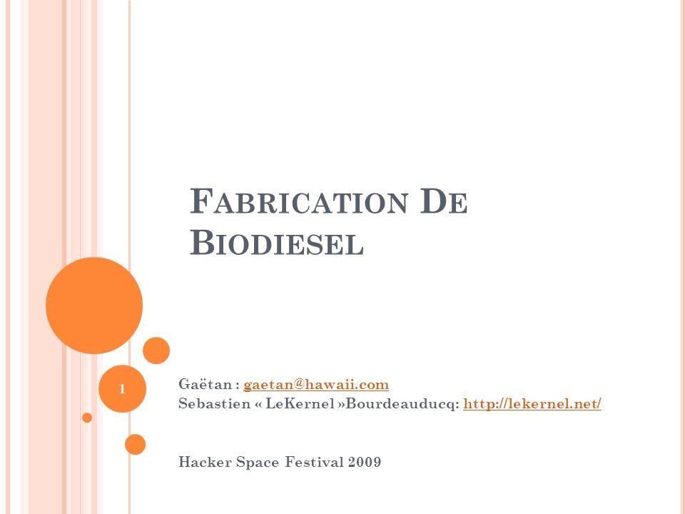 12 Hacker Space Festival 2009 F ABRICATION DE B IODIESEL VI. Exemples dinstallations