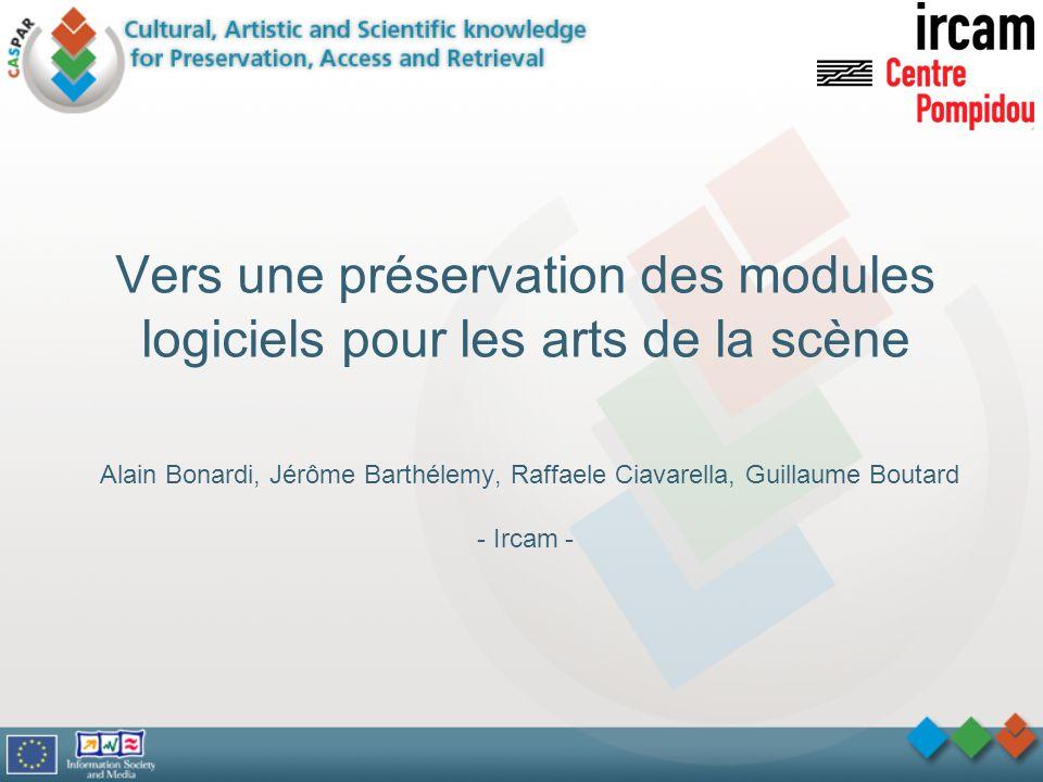 Vers une préservation des modules logiciels pour les arts de la scène Alain Bonardi, Jérôme Barthélemy, Raffaele Ciavarella, Guillaume Boutard - Ircam