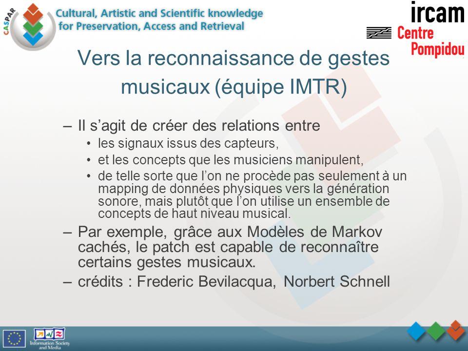 Vers la reconnaissance de gestes musicaux (équipe IMTR) –Il sagit de créer des relations entre les signaux issus des capteurs, et les concepts que les