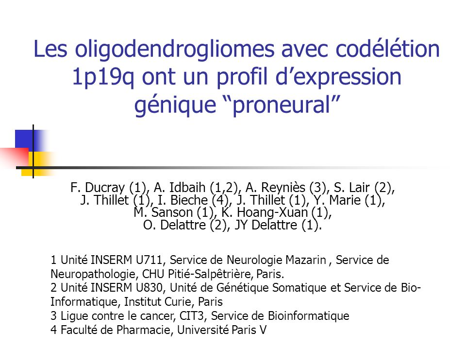 Validation en RT-PCR 22/23 gènes étudiés validés dans une série indépendante de 16 gliomes (8 A/8 B) En comparaison avec du cerveau normal 10 gènes surexprimés dans le groupe A: - Cerveau normal: L1CAM, GALNT13, CTTNBP2, AKR1C3, C20ORF42 - Neuro/gliogenèse: DCX, NOGGIN, BMP2, ATOH8, OLIG2 12 gènes surexprimés dans le groupe B: - Prolifération: CDK2, CCNB1, EGFR - Gènes des CS: IQGAP1, PDPN, REST - Autres: IGFBP2, GBP1, YKL40, OSF2, RNF135, PLAT Surexpression de gènes « neuronaux » dans le groupe A > cerveau nl (DCX, GALNT13)